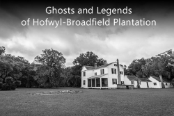 Ghosts and Legends of Hofwyl-Broadfield Plantation