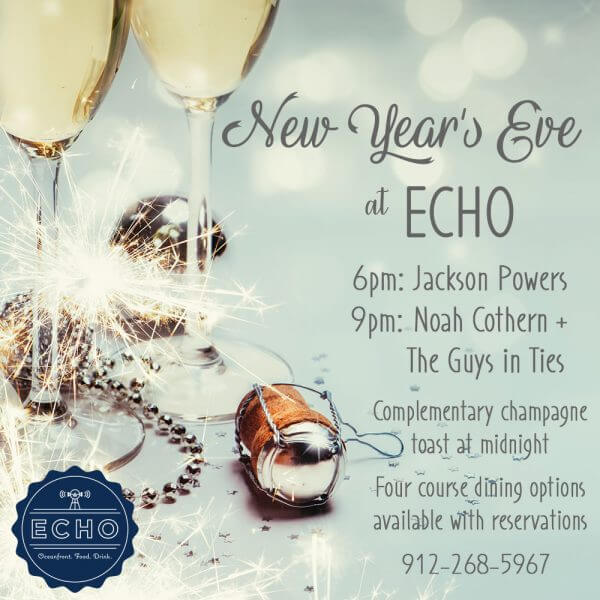 New Year's Eve at ECHO - 6 PM Jackson Powers, 9 PM Noah Cothern and The Guys in Ties. Complementary champagne toast at Midnight. Four course dining options available with reservations. 912-268-5967